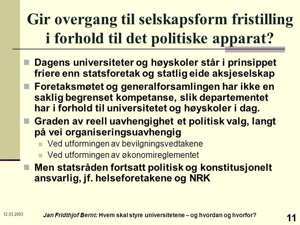 12.03.2003 Jan Fridthjof Bernt: Hvem skal styre universitetene – og hvordan og hvorfor? 11 Gir overgang til selskapsform fristilling i forhold til det