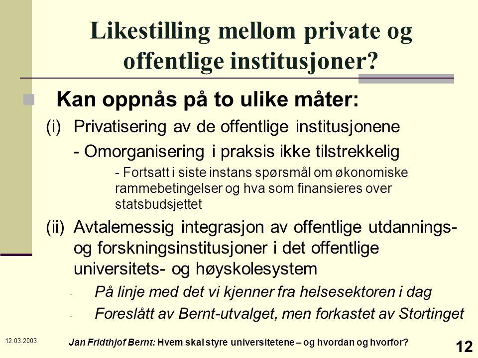 12.03.2003 Jan Fridthjof Bernt: Hvem skal styre universitetene – og hvordan og hvorfor? 12 Likestilling mellom private og offentlige institusjoner? Ka