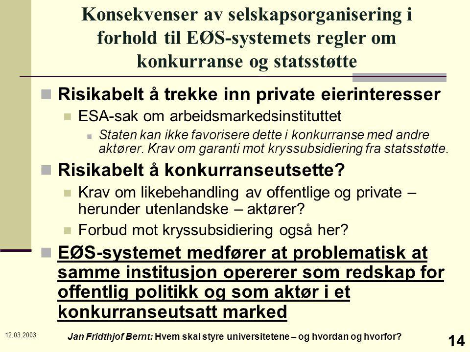 12.03.2003 Jan Fridthjof Bernt: Hvem skal styre universitetene – og hvordan og hvorfor? 14 Konsekvenser av selskapsorganisering i forhold til EØS-syst