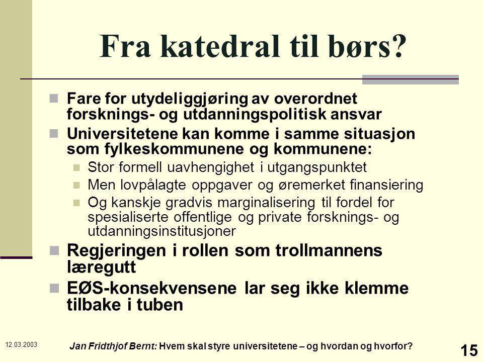 12.03.2003 Jan Fridthjof Bernt: Hvem skal styre universitetene – og hvordan og hvorfor? 15 Fra katedral til børs? Fare for utydeliggjøring av overordn