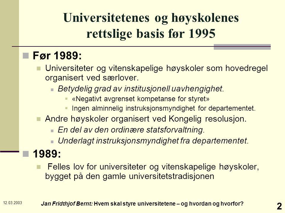 12.03.2003 Jan Fridthjof Bernt: Hvem skal styre universitetene – og hvordan og hvorfor? 2 Universitetenes og høyskolenes rettslige basis før 1995 Før