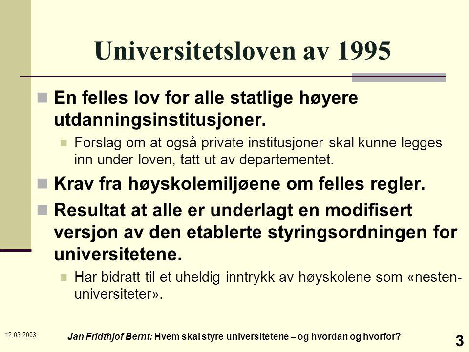 12.03.2003 Jan Fridthjof Bernt: Hvem skal styre universitetene – og hvordan og hvorfor? 3 Universitetsloven av 1995 En felles lov for alle statlige hø
