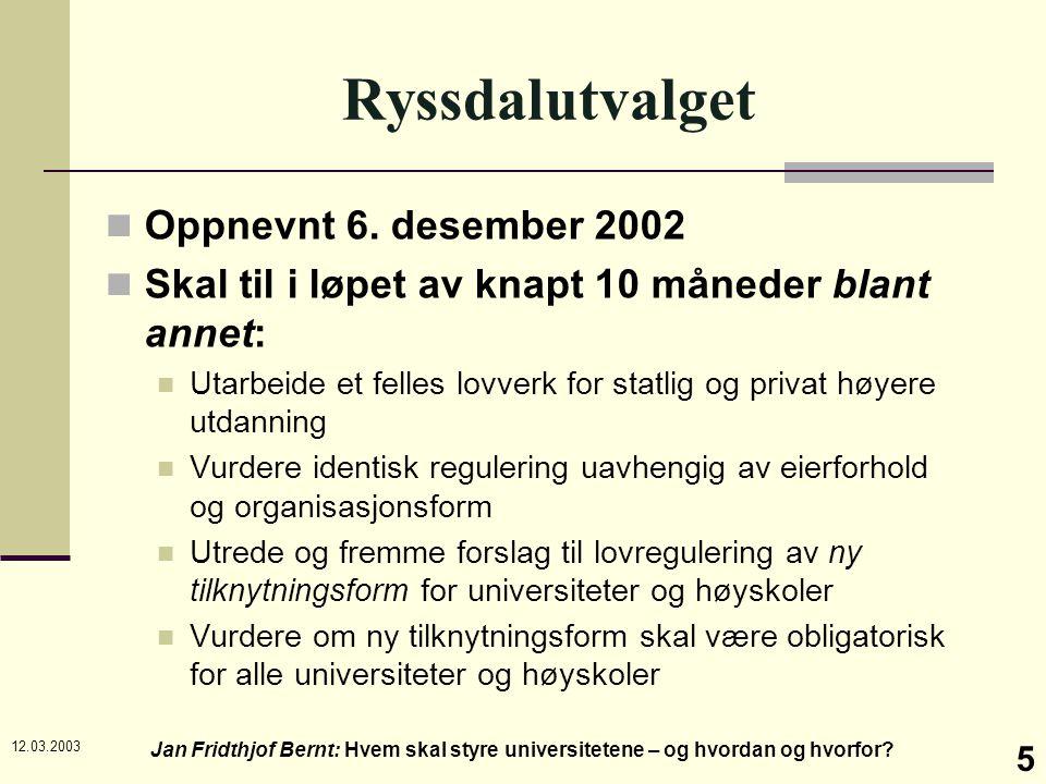 12.03.2003 Jan Fridthjof Bernt: Hvem skal styre universitetene – og hvordan og hvorfor? 5 Ryssdalutvalget Oppnevnt 6. desember 2002 Skal til i løpet a