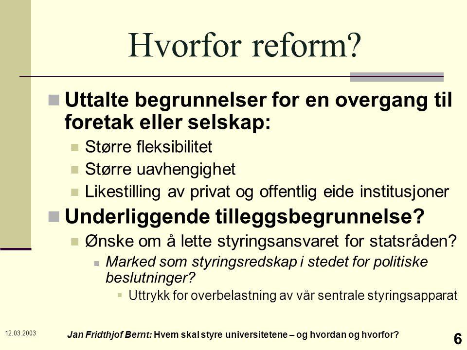 12.03.2003 Jan Fridthjof Bernt: Hvem skal styre universitetene – og hvordan og hvorfor? 6 Hvorfor reform? Uttalte begrunnelser for en overgang til for