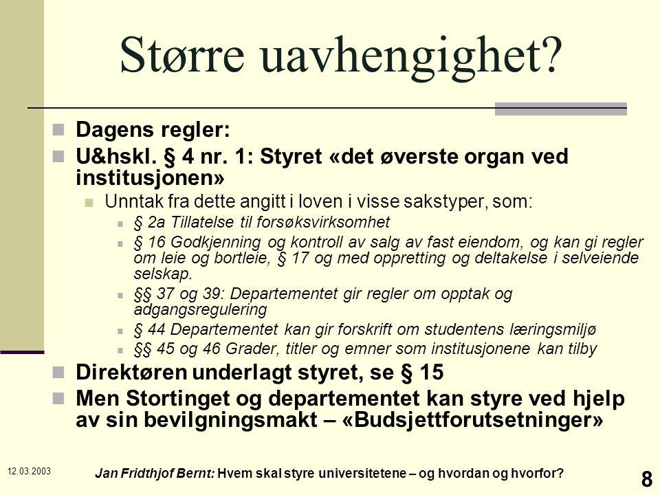 12.03.2003 Jan Fridthjof Bernt: Hvem skal styre universitetene – og hvordan og hvorfor? 8 Større uavhengighet? Dagens regler: U&hskl. § 4 nr. 1: Styre