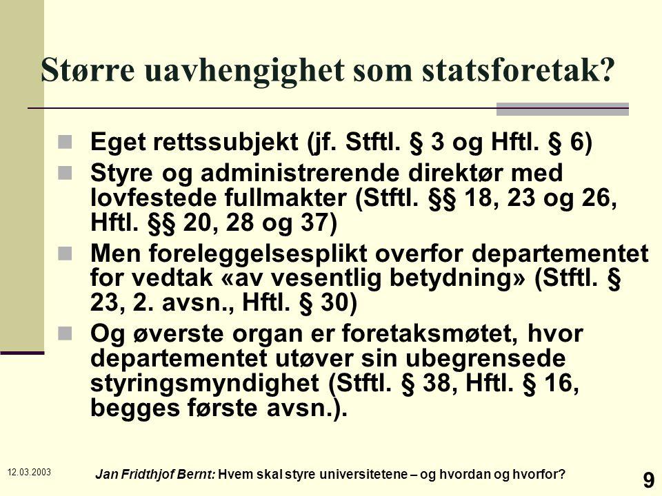 12.03.2003 Jan Fridthjof Bernt: Hvem skal styre universitetene – og hvordan og hvorfor? 9 Større uavhengighet som statsforetak? Eget rettssubjekt (jf.