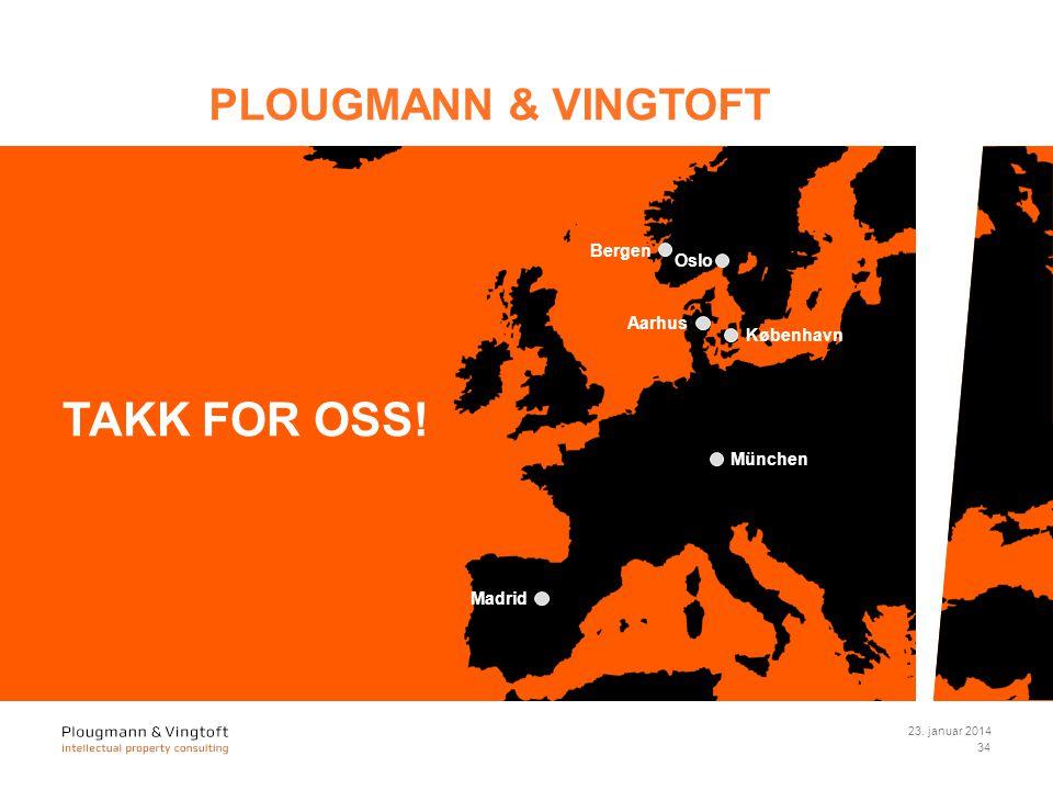 PLOUGMANN & VINGTOFT TAKK FOR OSS! Oslo Bergen München Madrid Aarhus København 23. januar 2014 34