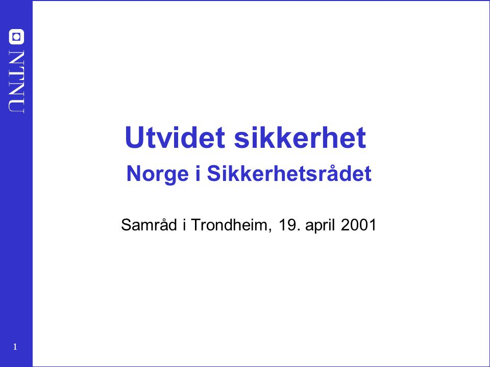 1 Utvidet sikkerhet Norge i Sikkerhetsrådet Samråd i Trondheim, 19. april 2001