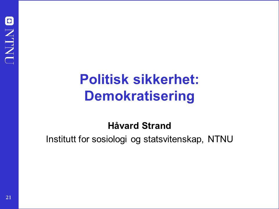 21 Politisk sikkerhet: Demokratisering Håvard Strand Institutt for sosiologi og statsvitenskap, NTNU