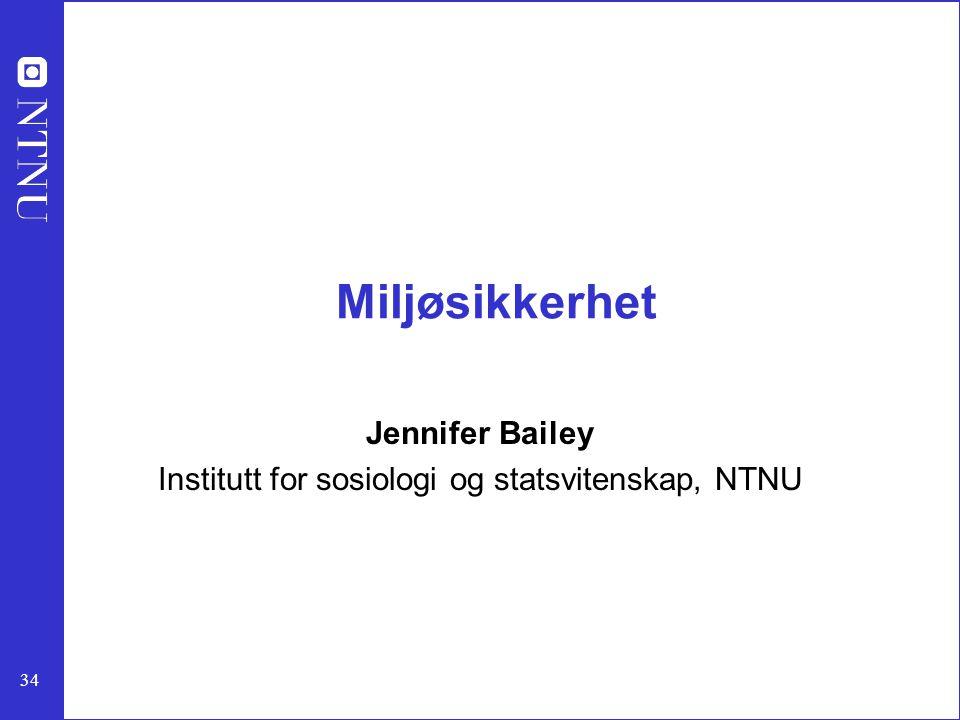 34 Miljøsikkerhet Jennifer Bailey Institutt for sosiologi og statsvitenskap, NTNU