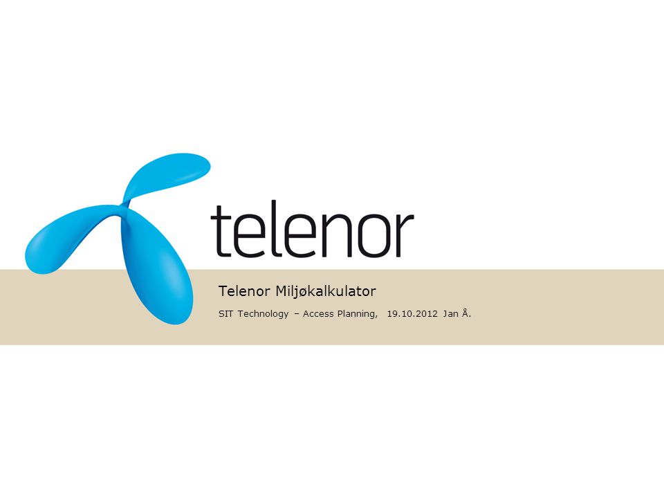 Telenor Miljøkalkulator SIT Technology – Access Planning, 19.10.2012 Jan Å.