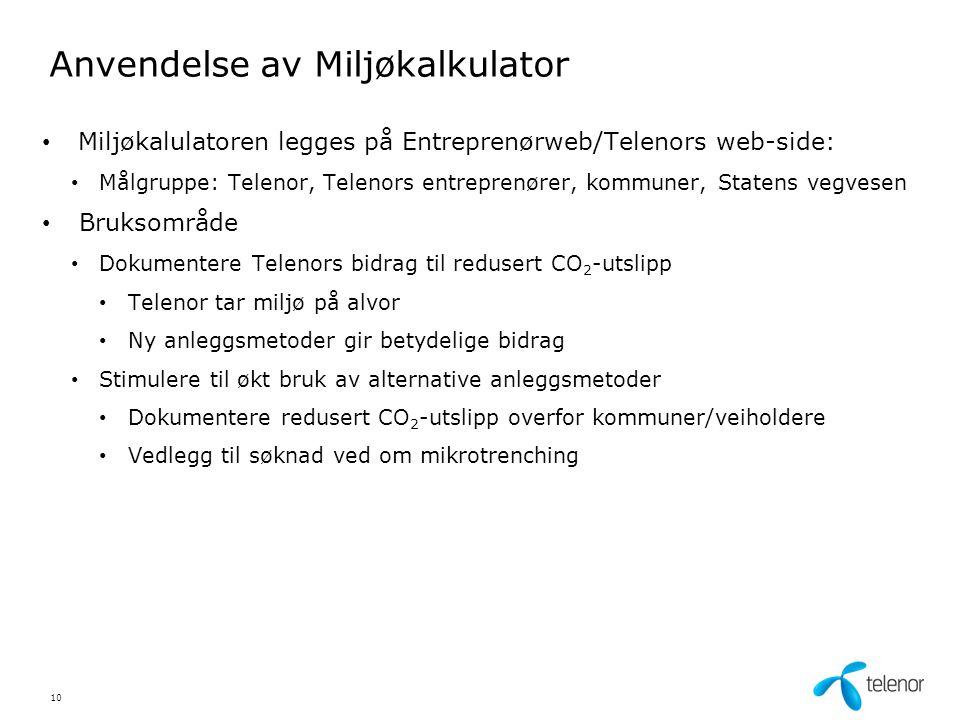 Anvendelse av Miljøkalkulator Miljøkalulatoren legges på Entreprenørweb/Telenors web-side: Målgruppe: Telenor, Telenors entreprenører, kommuner, State