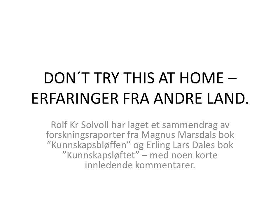 """DON´T TRY THIS AT HOME – ERFARINGER FRA ANDRE LAND. Rolf Kr Solvoll har laget et sammendrag av forskningsraporter fra Magnus Marsdals bok """"Kunnskapsbl"""