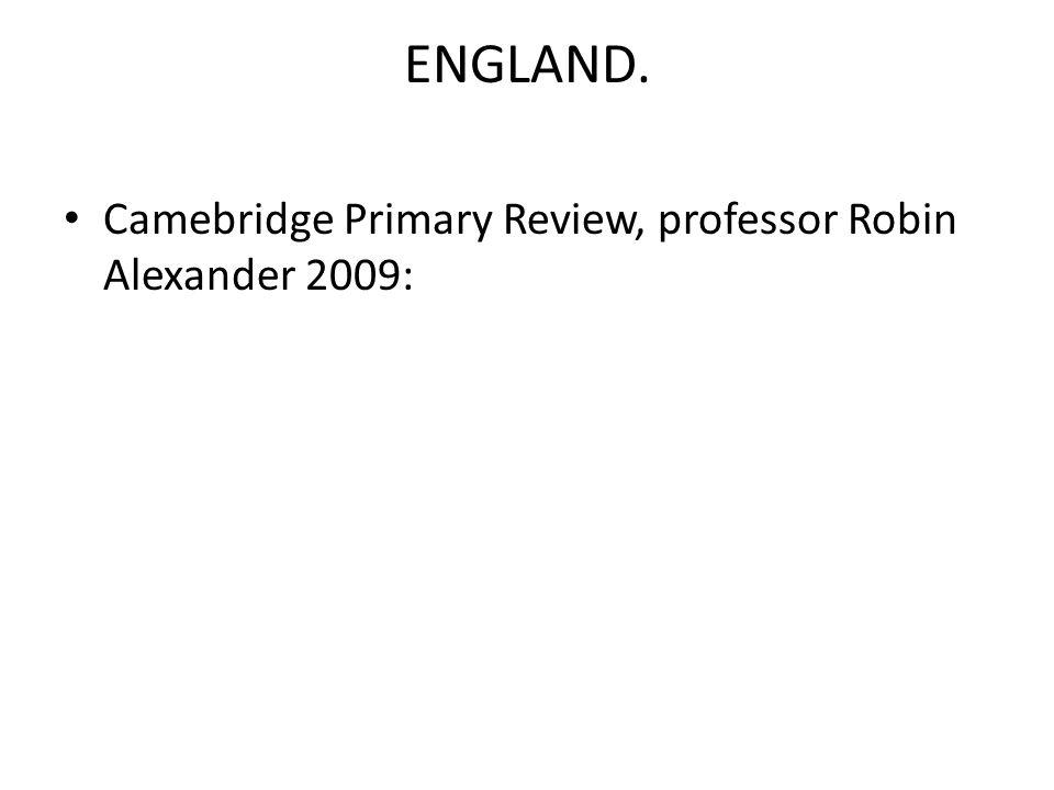 ENGLAND. Camebridge Primary Review, professor Robin Alexander 2009: