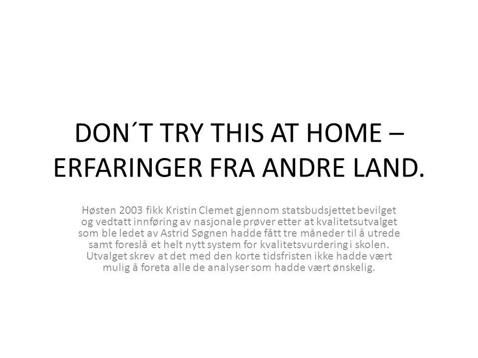 DON´T TRY THIS AT HOME – ERFARINGER FRA ANDRE LAND. Høsten 2003 fikk Kristin Clemet gjennom statsbudsjettet bevilget og vedtatt innføring av nasjonale