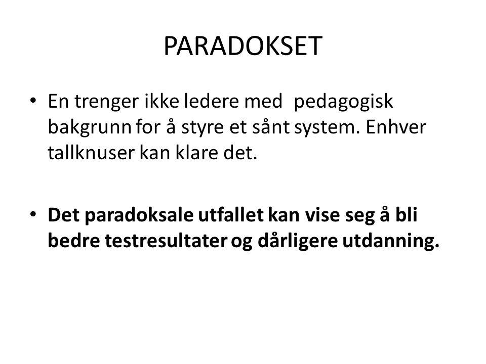 PARADOKSET En trenger ikke ledere med pedagogisk bakgrunn for å styre et sånt system.