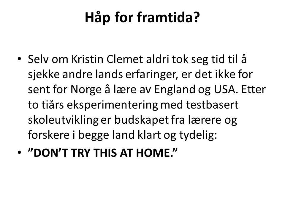 Håp for framtida? Selv om Kristin Clemet aldri tok seg tid til å sjekke andre lands erfaringer, er det ikke for sent for Norge å lære av England og US