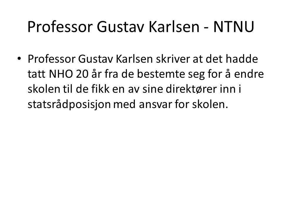 Professor Gustav Karlsen - NTNU Professor Gustav Karlsen skriver at det hadde tatt NHO 20 år fra de bestemte seg for å endre skolen til de fikk en av sine direktører inn i statsrådposisjon med ansvar for skolen.