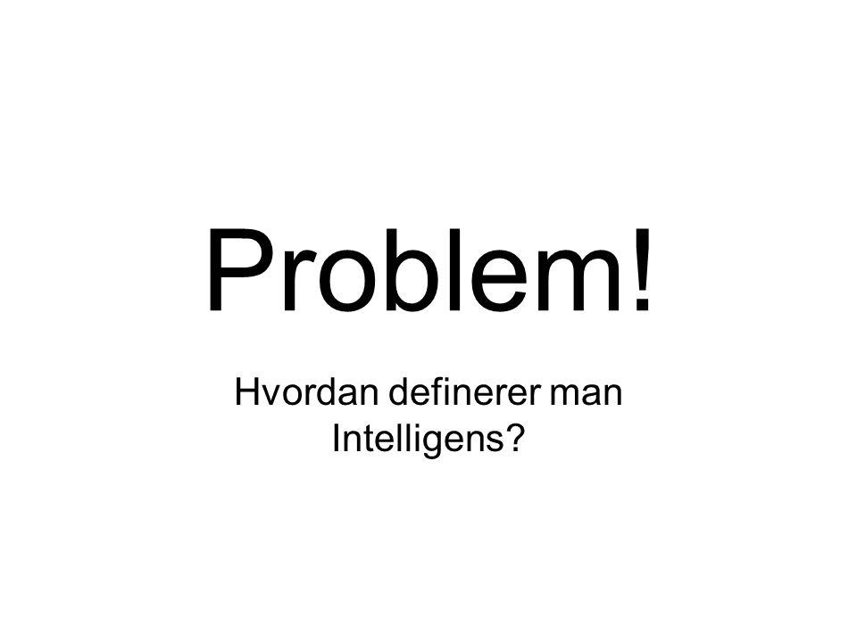 Problem! Hvordan definerer man Intelligens?