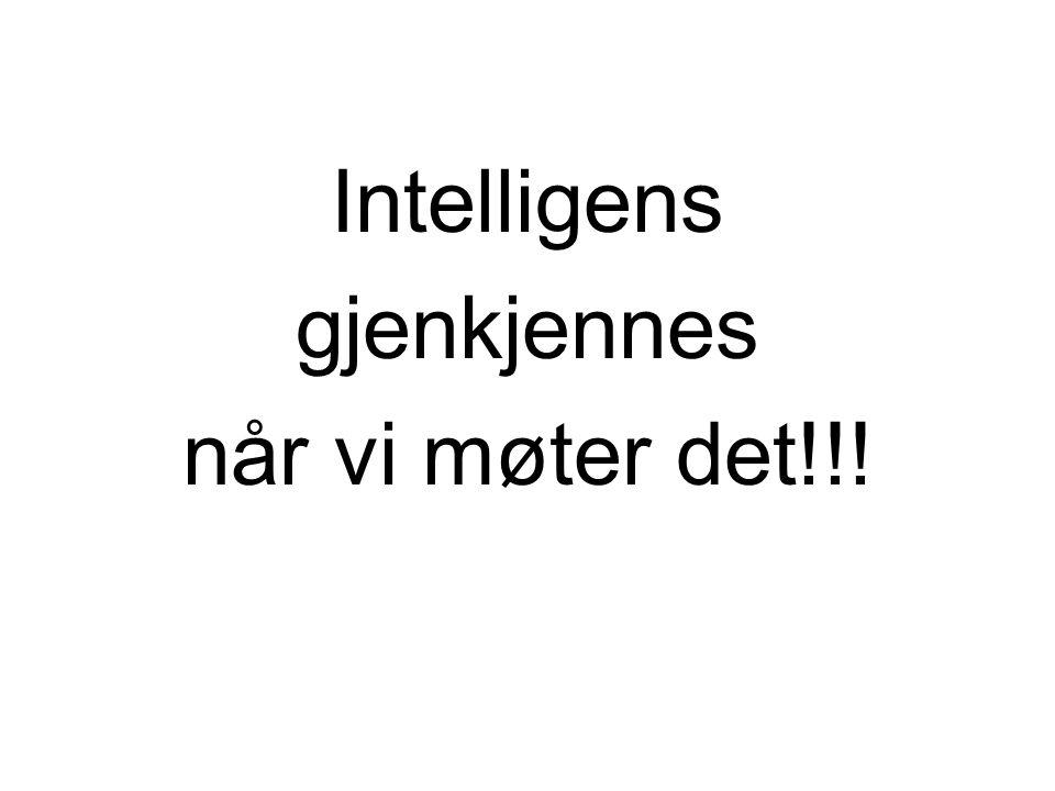 Intelligens gjenkjennes når vi møter det!!!
