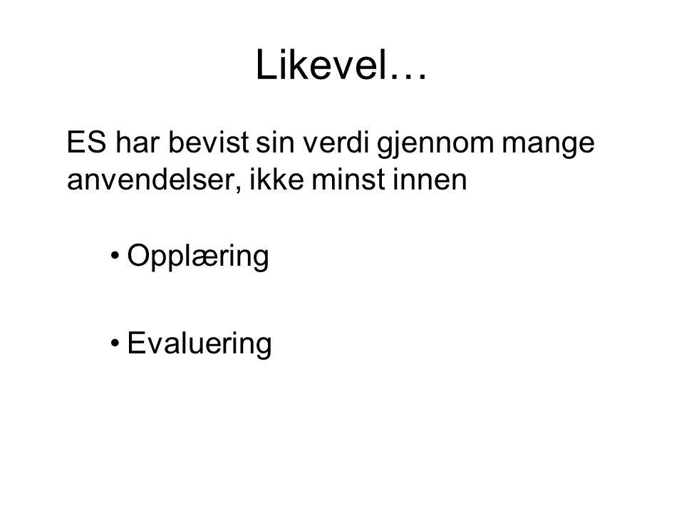 Likevel… ES har bevist sin verdi gjennom mange anvendelser, ikke minst innen Opplæring Evaluering