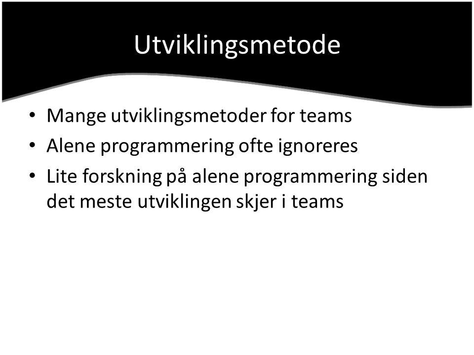 Utviklingsmetode Mange utviklingsmetoder for teams Alene programmering ofte ignoreres Lite forskning på alene programmering siden det meste utviklinge