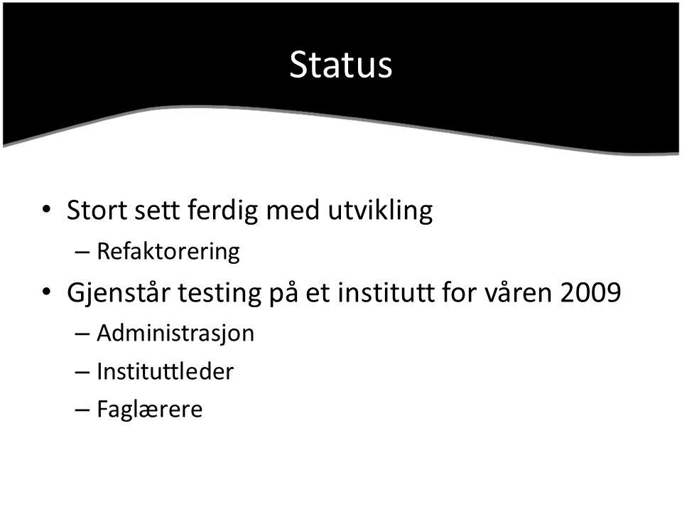 Status Stort sett ferdig med utvikling – Refaktorering Gjenstår testing på et institutt for våren 2009 – Administrasjon – Instituttleder – Faglærere