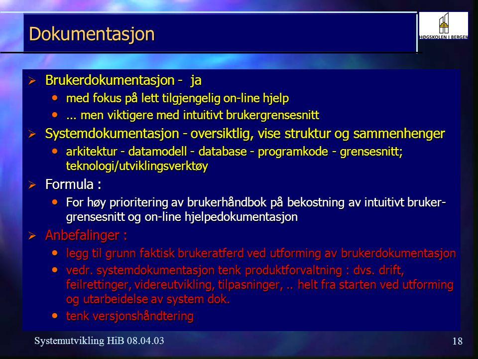 18 Systemutvikling HiB 08.04.03 Dokumentasjon  Brukerdokumentasjon - ja med fokus på lett tilgjengelig on-line hjelp med fokus på lett tilgjengelig o