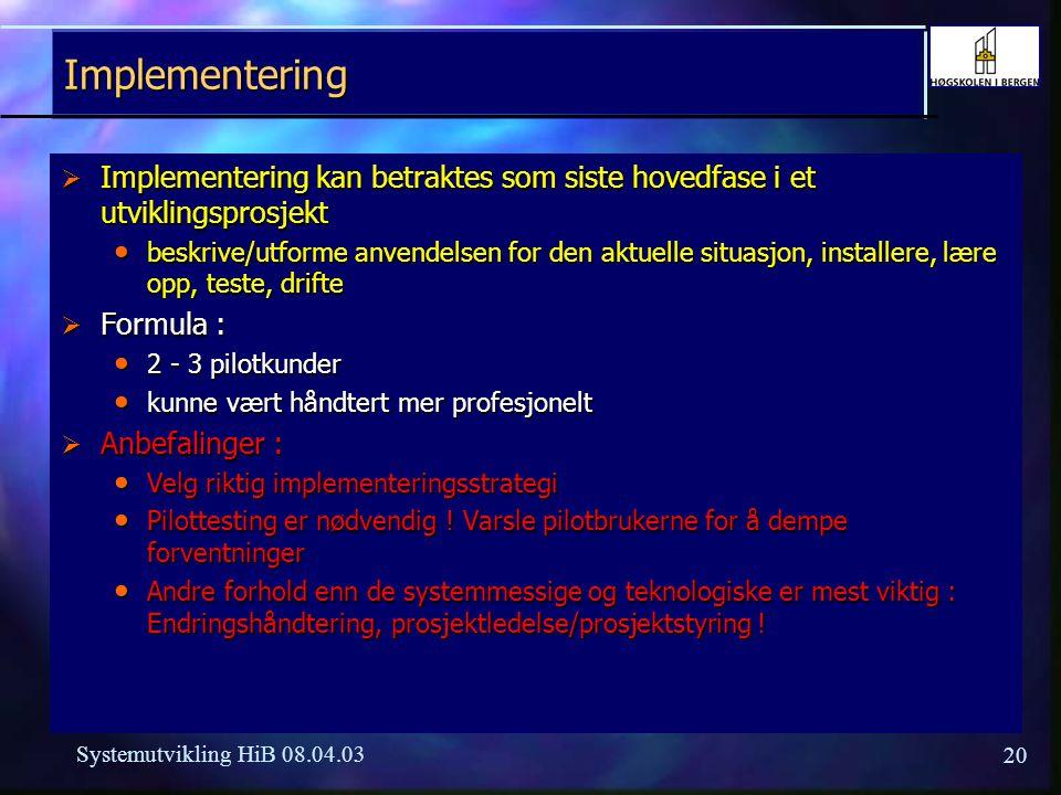 20 Systemutvikling HiB 08.04.03 Implementering  Implementering kan betraktes som siste hovedfase i et utviklingsprosjekt beskrive/utforme anvendelsen