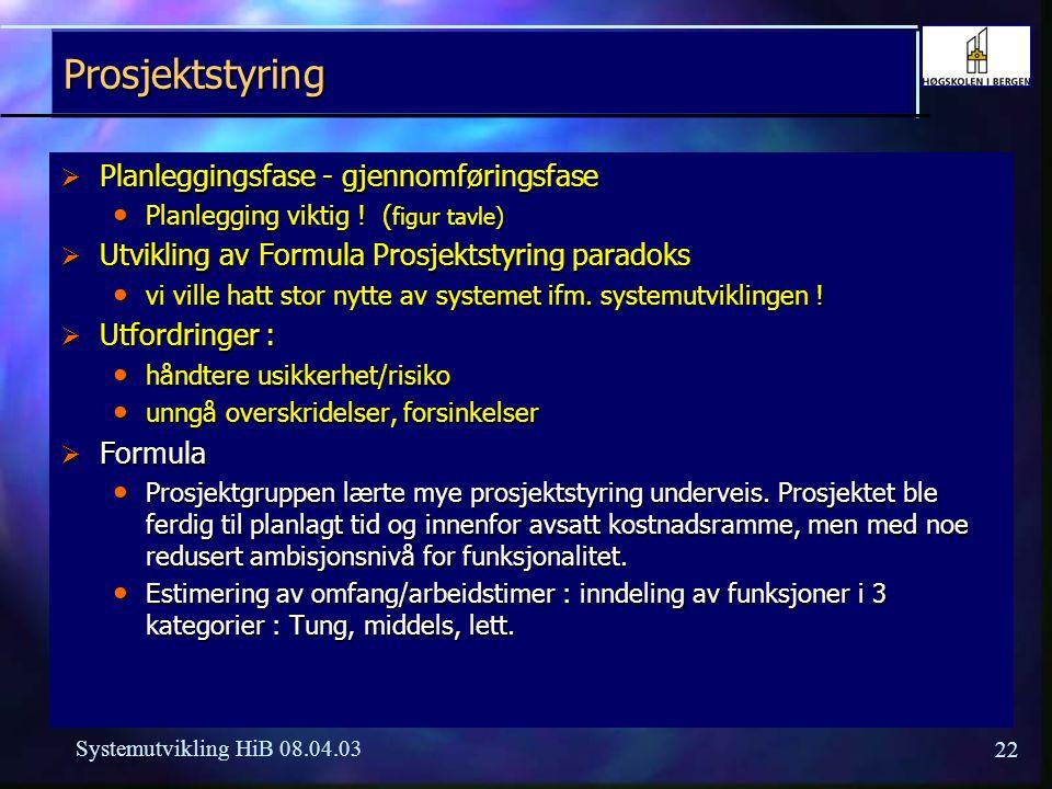 22 Systemutvikling HiB 08.04.03 Prosjektstyring  Planleggingsfase - gjennomføringsfase Planlegging viktig ! ( figur tavle) Planlegging viktig ! ( fig