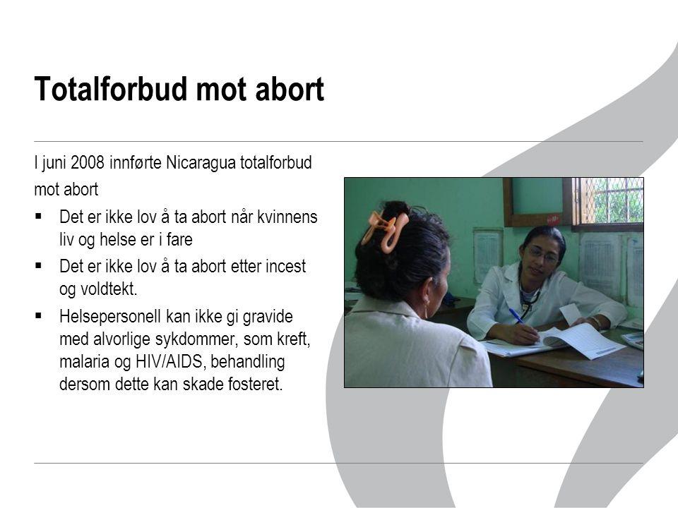 Totalforbud mot abort I juni 2008 innførte Nicaragua totalforbud mot abort  Det er ikke lov å ta abort når kvinnens liv og helse er i fare  Det er i