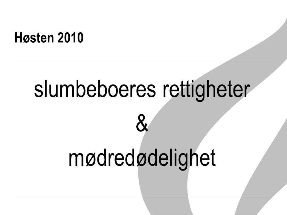 Høsten 2010 slumbeboeres rettigheter & mødredødelighet