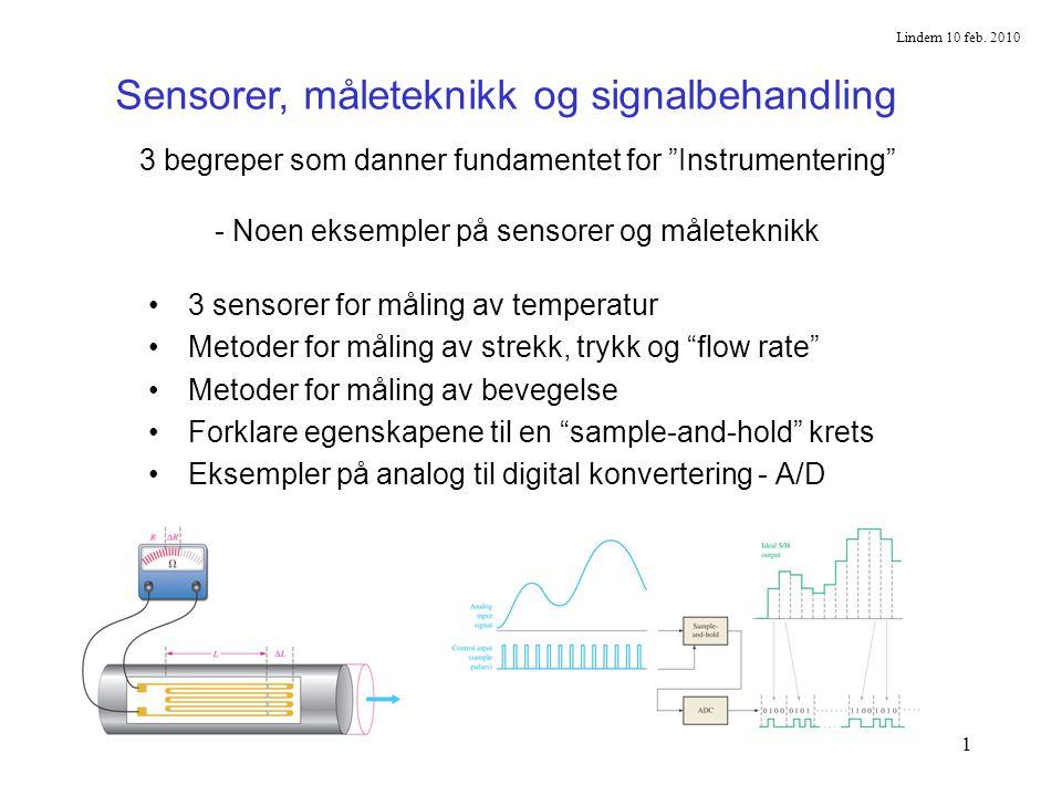 """1 3 sensorer for måling av temperatur Metoder for måling av strekk, trykk og """"flow rate"""" Metoder for måling av bevegelse Forklare egenskapene til en """""""