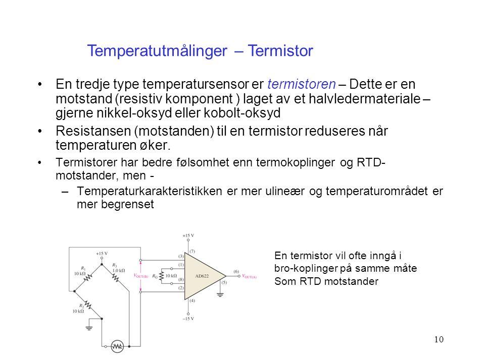 10 En tredje type temperatursensor er termistoren – Dette er en motstand (resistiv komponent ) laget av et halvledermateriale – gjerne nikkel-oksyd el