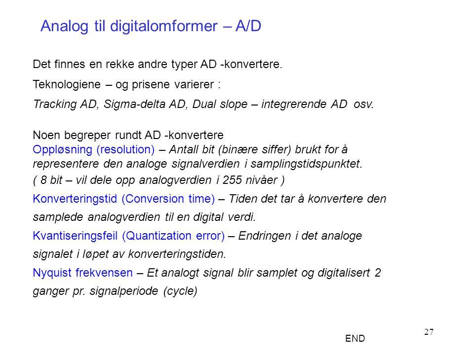 27 Noen begreper rundt AD -konvertere Oppløsning (resolution) – Antall bit (binære siffer) brukt for å representere den analoge signalverdien i sampli