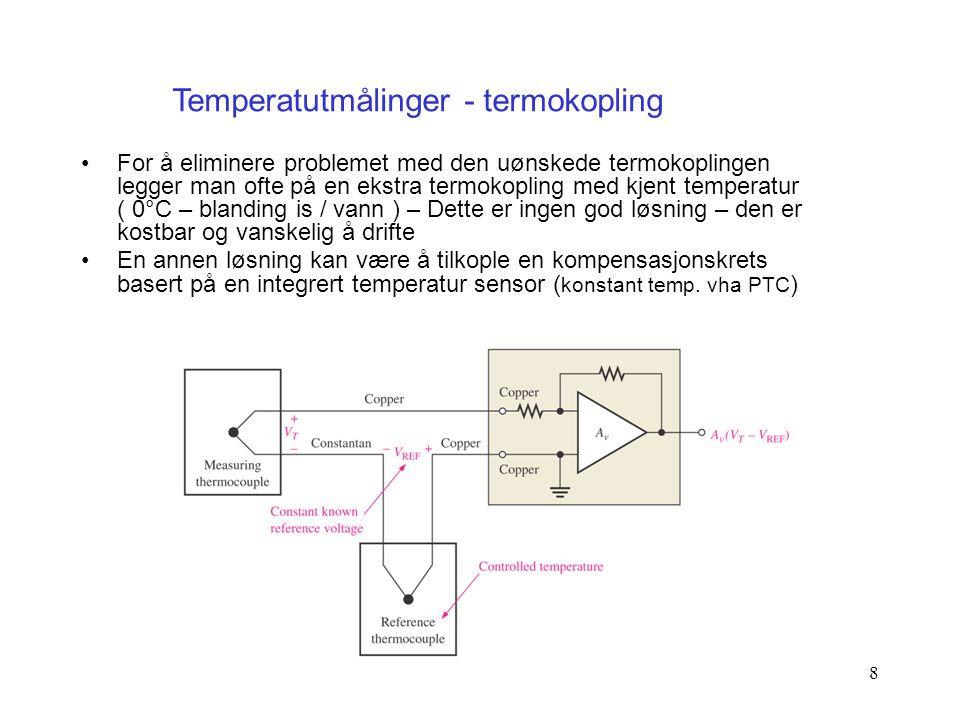 8 For å eliminere problemet med den uønskede termokoplingen legger man ofte på en ekstra termokopling med kjent temperatur ( 0°C – blanding is / vann