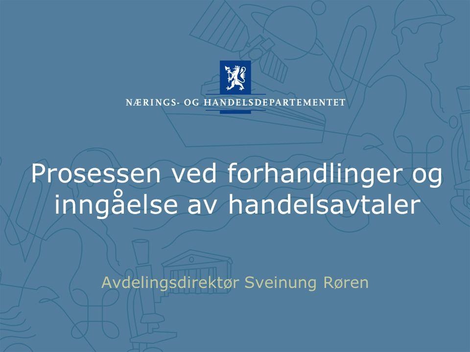 Prosessen ved forhandlinger og inngåelse av handelsavtaler Avdelingsdirektør Sveinung Røren