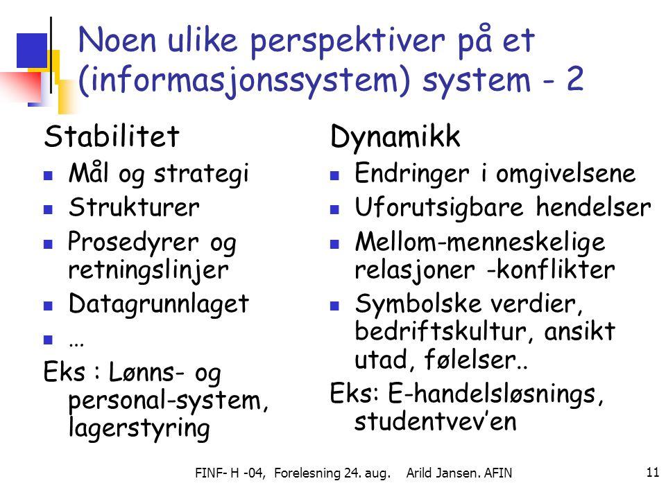 FINF- H -04, Forelesning 24. aug. Arild Jansen. AFIN 11 Noen ulike perspektiver på et (informasjonssystem) system - 2 Stabilitet Mål og strategi Struk