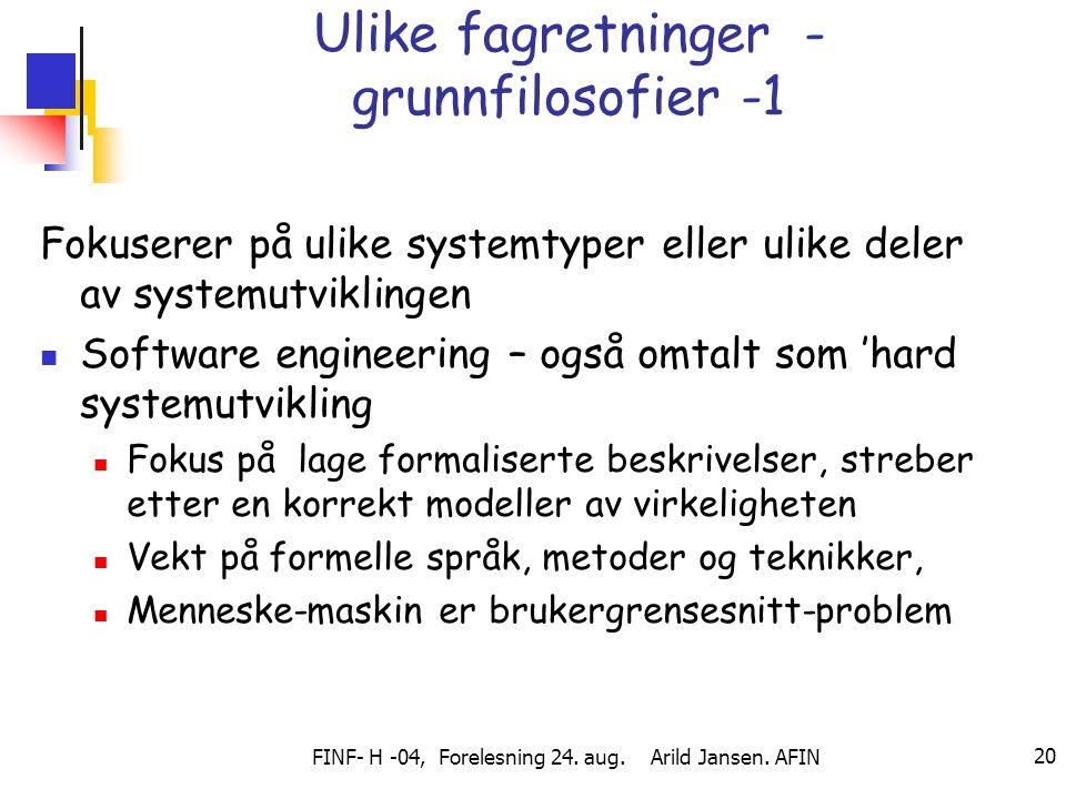 FINF- H -04, Forelesning 24. aug. Arild Jansen. AFIN 20 Ulike fagretninger - grunnfilosofier -1 Fokuserer på ulike systemtyper eller ulike deler av sy