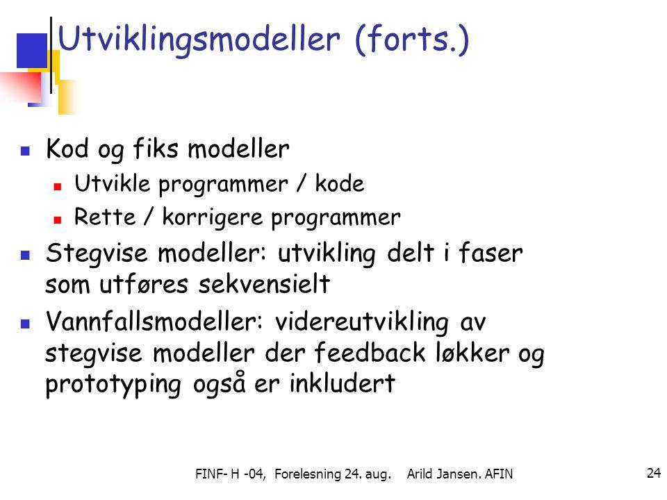 FINF- H -04, Forelesning 24. aug. Arild Jansen. AFIN 24 Utviklingsmodeller (forts.) Kod og fiks modeller Utvikle programmer / kode Rette / korrigere p