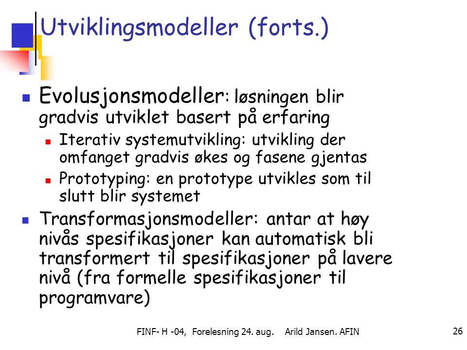 FINF- H -04, Forelesning 24. aug. Arild Jansen. AFIN 26 Utviklingsmodeller (forts.) Evolusjonsmodeller : løsningen blir gradvis utviklet basert på erf