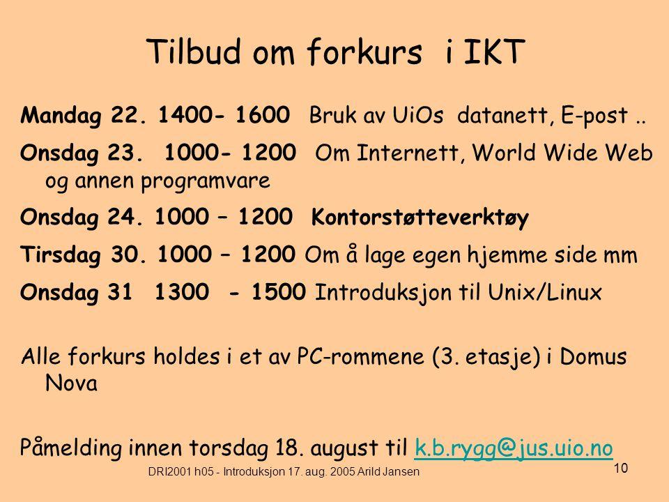 DRI2001 h05 - Introduksjon 17. aug. 2005 Arild Jansen 10 Tilbud om forkurs i IKT Mandag 22.
