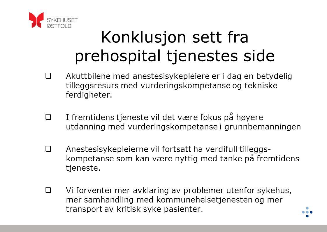 Konklusjon sett fra prehospital tjenestes side  Akuttbilene med anestesisykepleiere er i dag en betydelig tilleggsresurs med vurderingskompetanse og