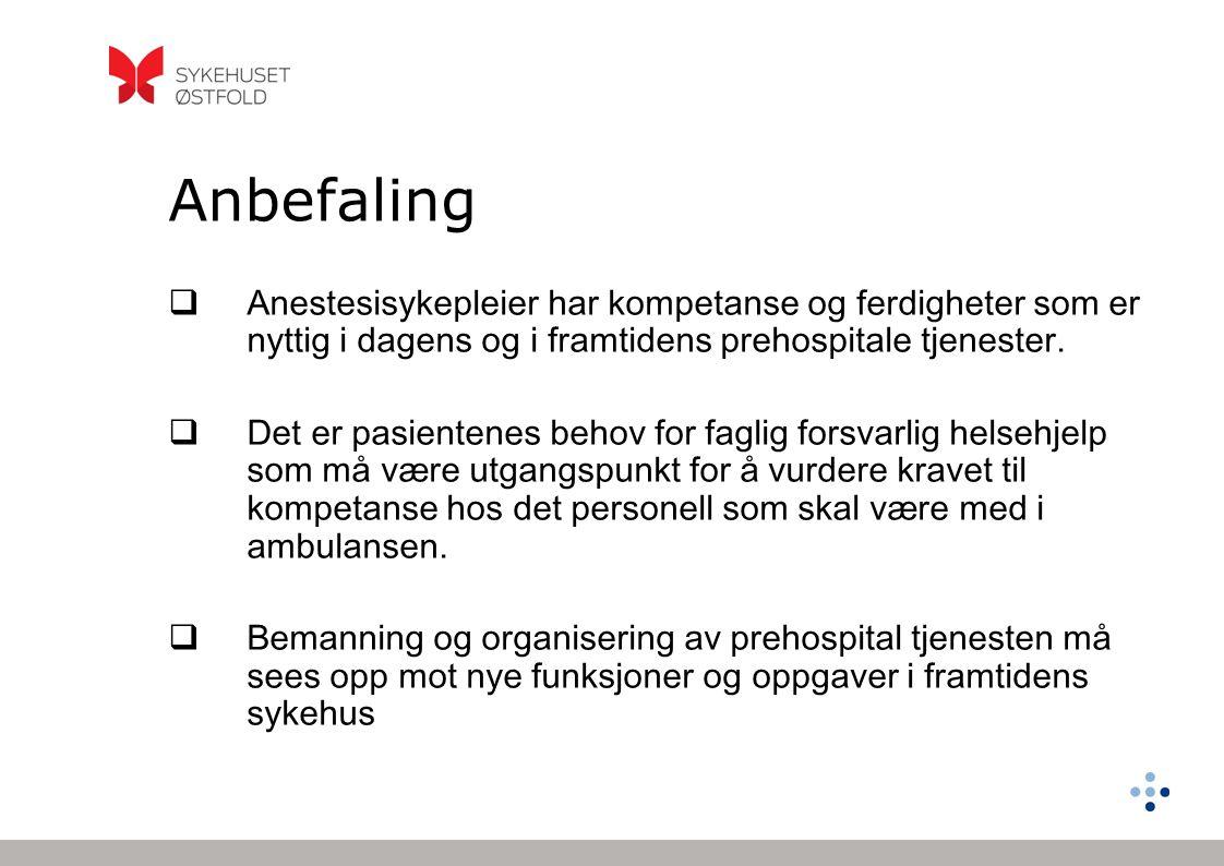Anbefaling  Anestesisykepleier har kompetanse og ferdigheter som er nyttig i dagens og i framtidens prehospitale tjenester.  Det er pasientenes beho