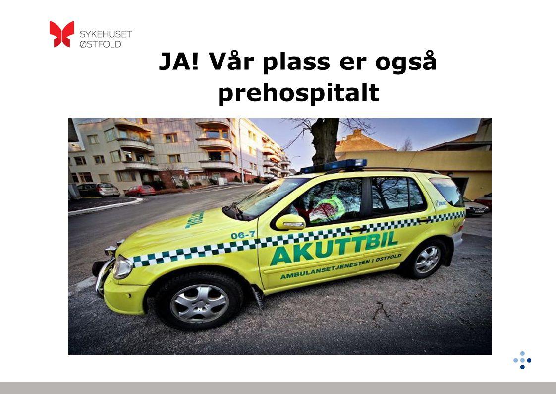 JA! Vår plass er også prehospitalt. anestesisykepleier prehospitalt gir økt anestesisykepleier prehospitalt gir økt pasientsikkerhet pasientsikkerhet