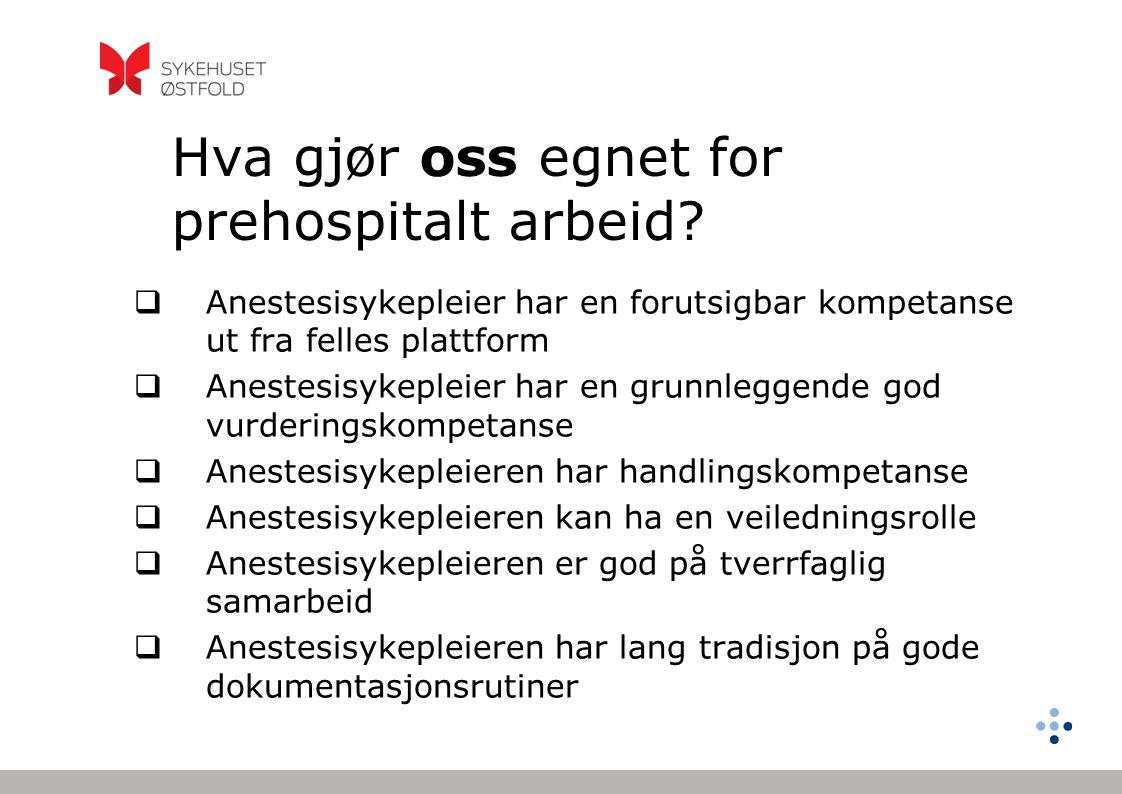 Hva gjør oss egnet for prehospitalt arbeid?  Anestesisykepleier har en forutsigbar kompetanse ut fra felles plattform  Anestesisykepleier har en gru
