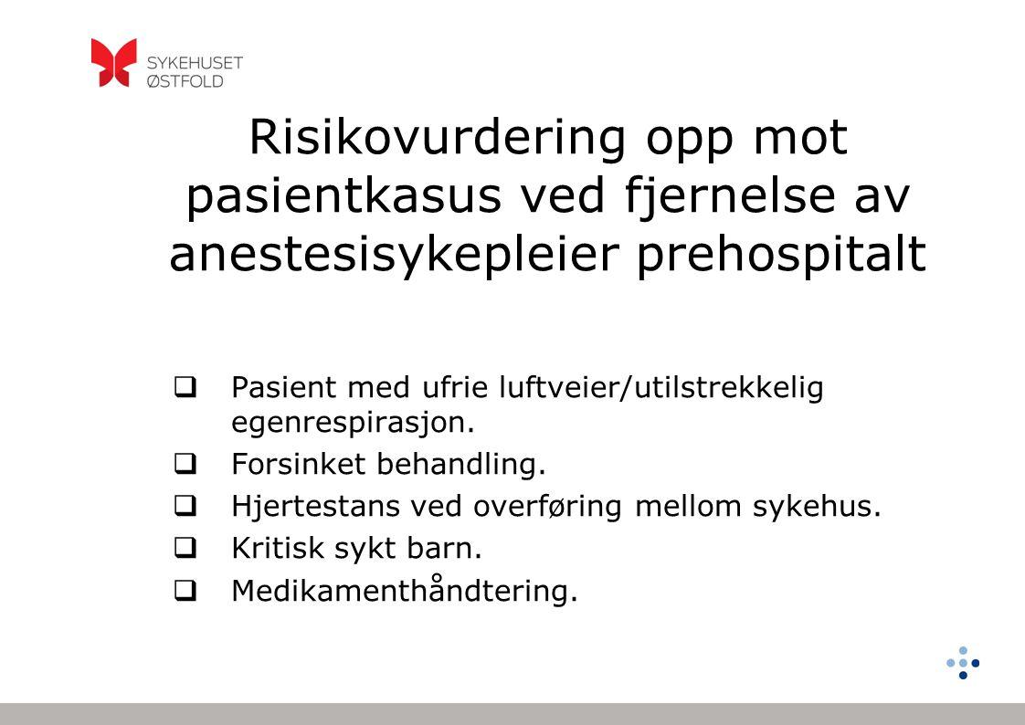 Risikovurdering opp mot pasientkasus ved fjernelse av anestesisykepleier prehospitalt  Pasient med ufrie luftveier/utilstrekkelig egenrespirasjon. 