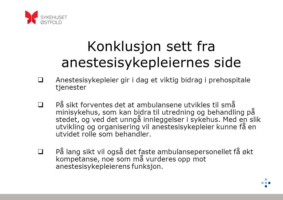 Konklusjon sett fra anestesisykepleiernes side  Anestesisykepleier gir i dag et viktig bidrag i prehospitale tjenester  På sikt forventes det at amb
