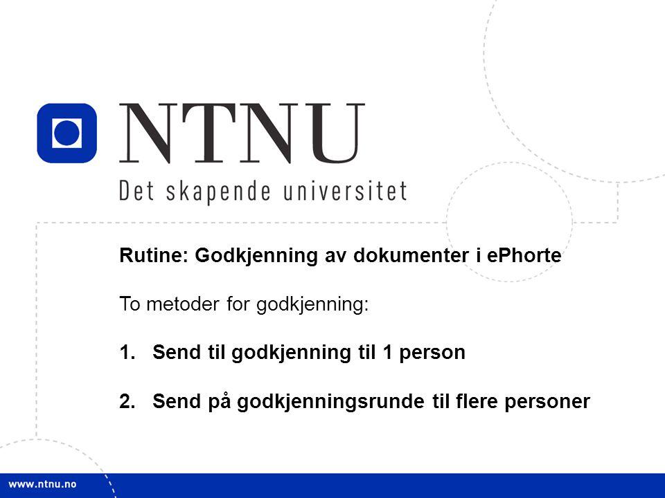 1 Rutine: Godkjenning av dokumenter i ePhorte To metoder for godkjenning: 1.Send til godkjenning til 1 person 2.Send på godkjenningsrunde til flere pe