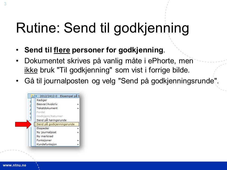 3 Rutine: Send til godkjenning Send til flere personer for godkjenning. Dokumentet skrives på vanlig måte i ePhorte, men ikke bruk